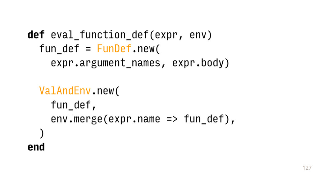 127 def eval_function_def(expr, env) fun_def = ...