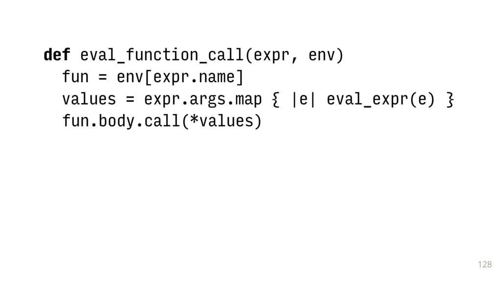 128 def eval_function_call(expr, env) fun = env...