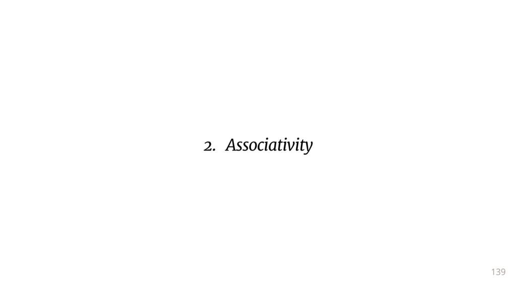 139 2. Associativity