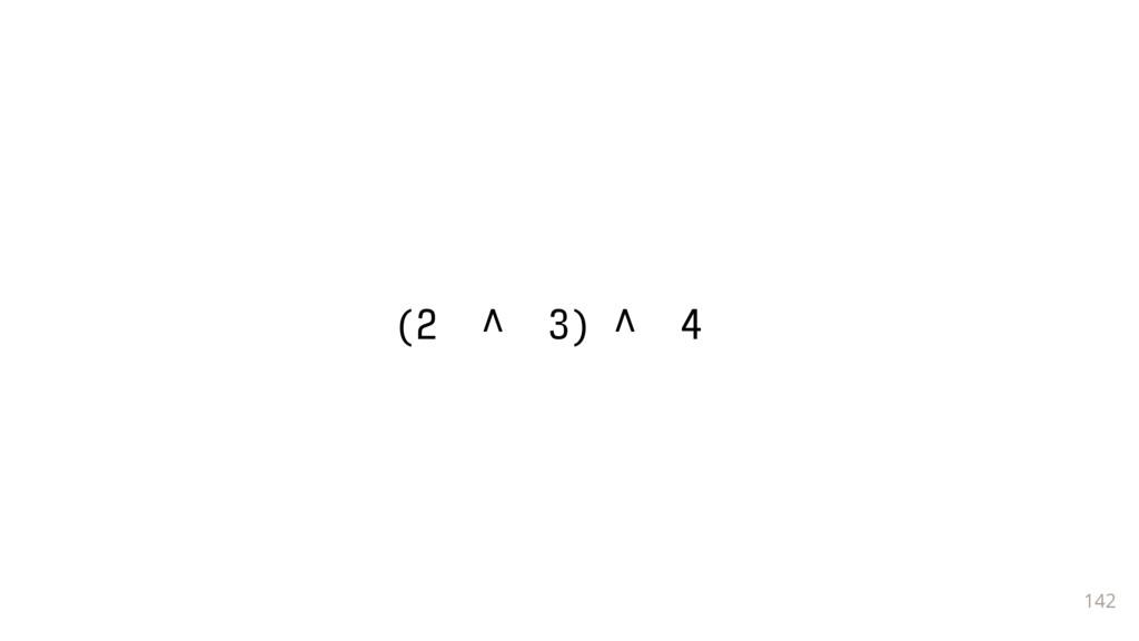 142 (2 ^ 3) ^ 4__