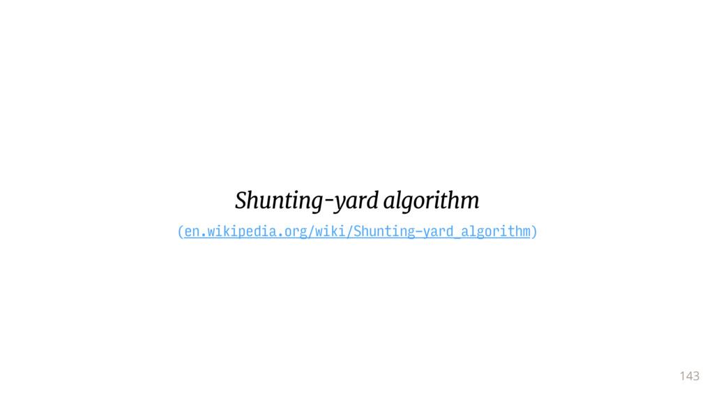 143 Shunting-yard algorithm (en.wikipedia.org/w...