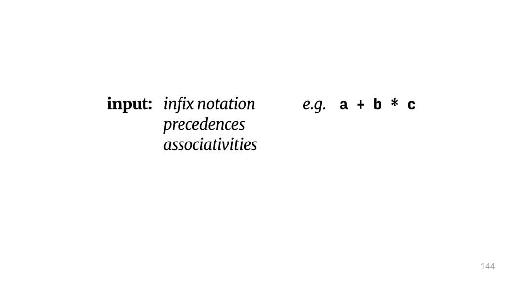 144 input: infix notation e.g. a + b * c preced...