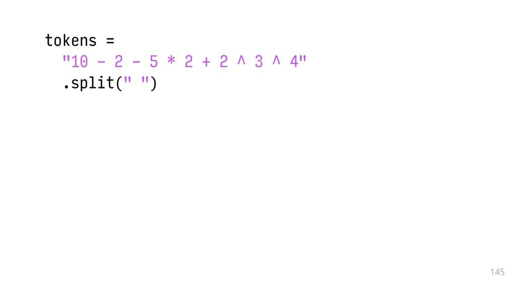 """145 tokens = """"10 - 2 - 5 * 2 + 2 ^ 3 ^ 4"""" .spli..."""