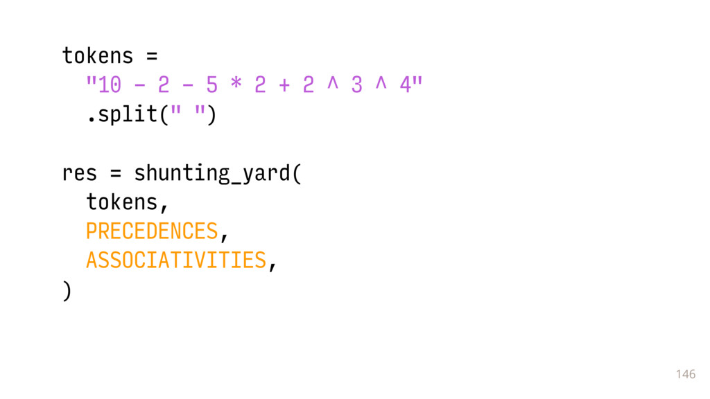 """146 tokens = """"10 - 2 - 5 * 2 + 2 ^ 3 ^ 4"""" .spli..."""