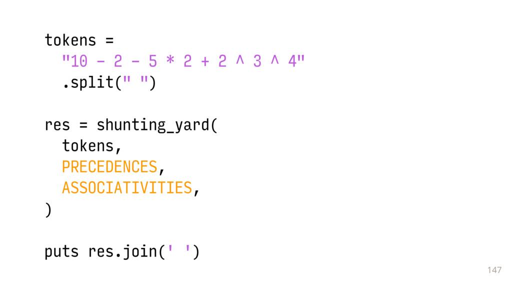 """147 tokens = """"10 - 2 - 5 * 2 + 2 ^ 3 ^ 4"""" .spli..."""