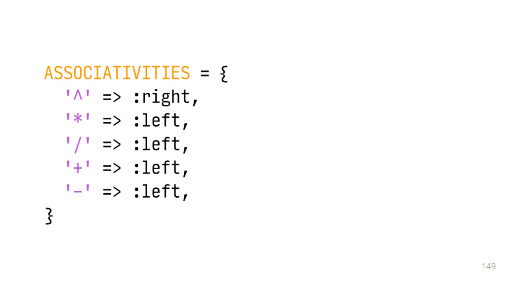 149 ASSOCIATIVITIES = { '^' => :right, '*' => :...