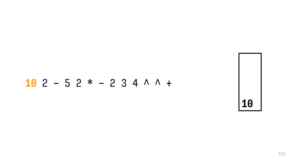 151 10 2 - 5 2 * - 2 3 4 ^ ^ + 10