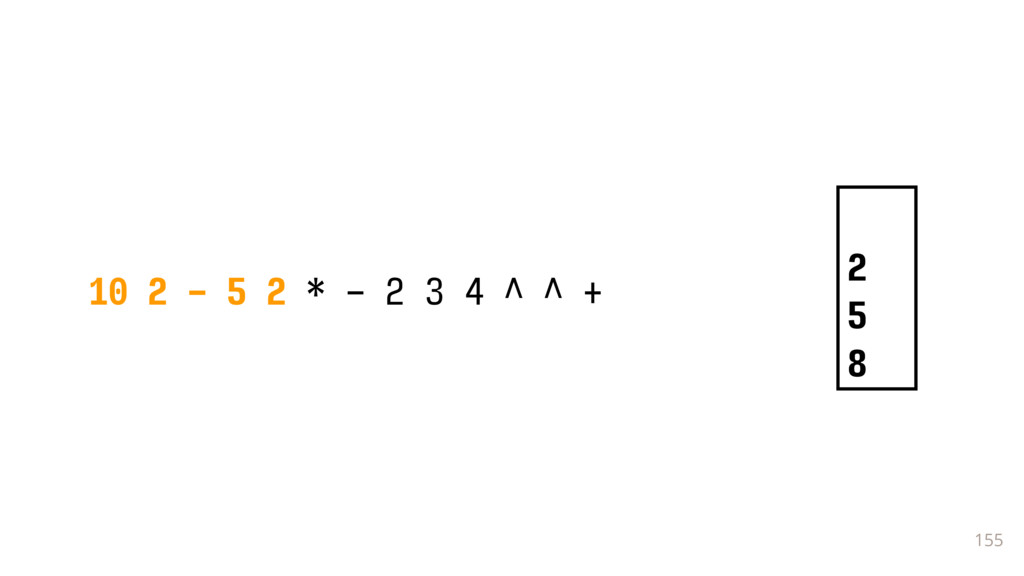 155 10 2 - 5 2 * - 2 3 4 ^ ^ + 2 5 8