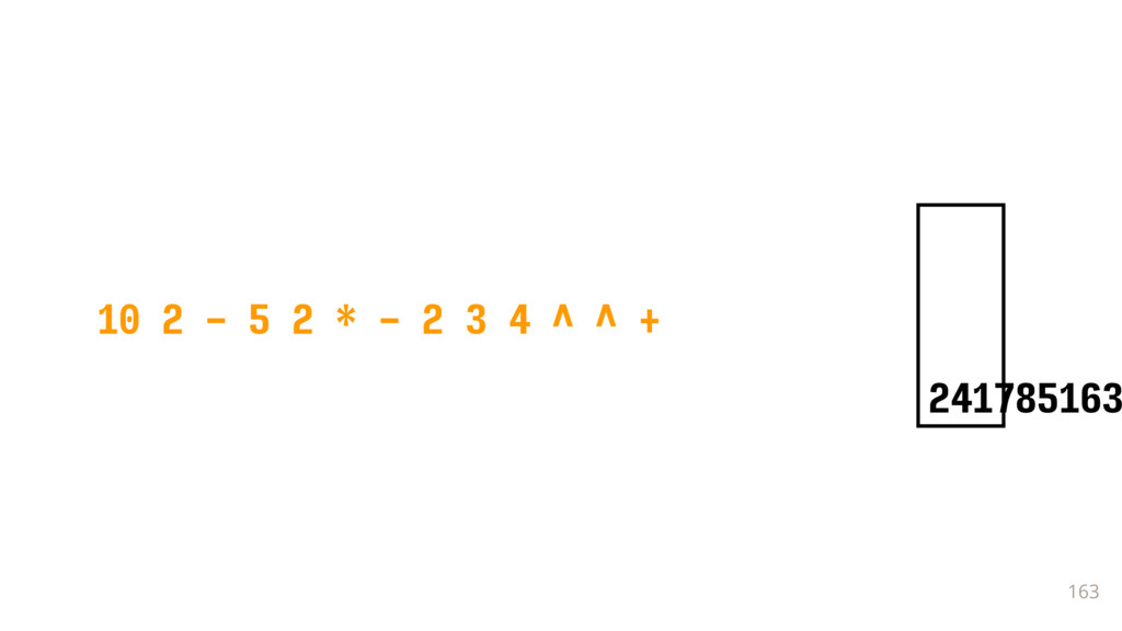 163 10 2 - 5 2 * - 2 3 4 ^ ^ + 241785163