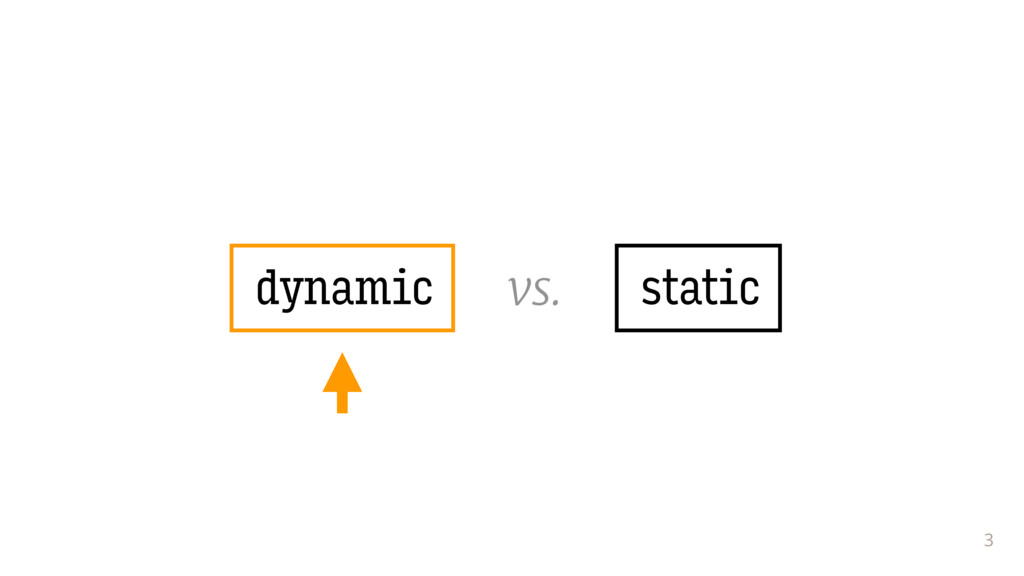 3 dynamic vs. static