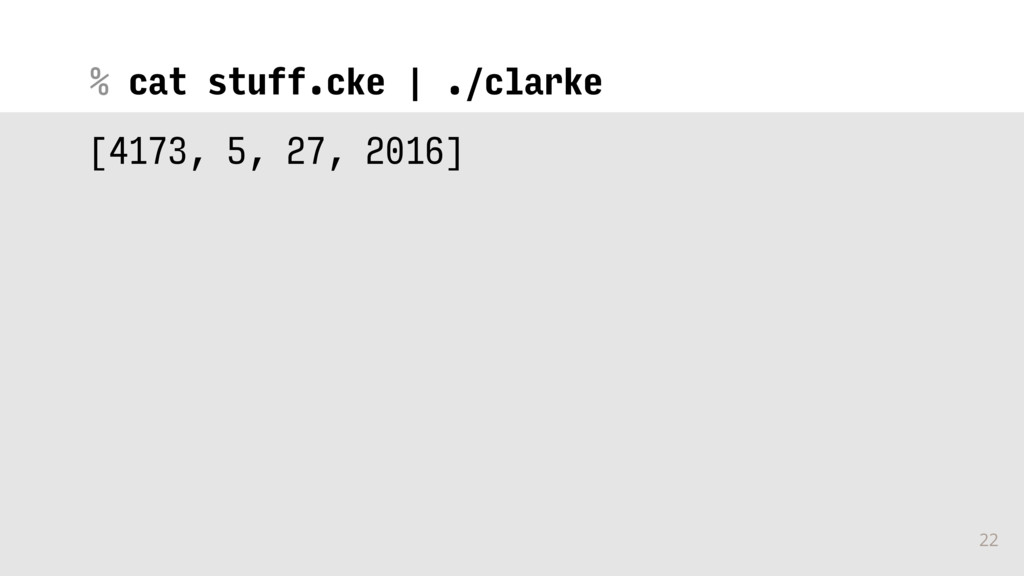% 22 cat stuff.cke | ./clarke [4173, 5, 27, 201...