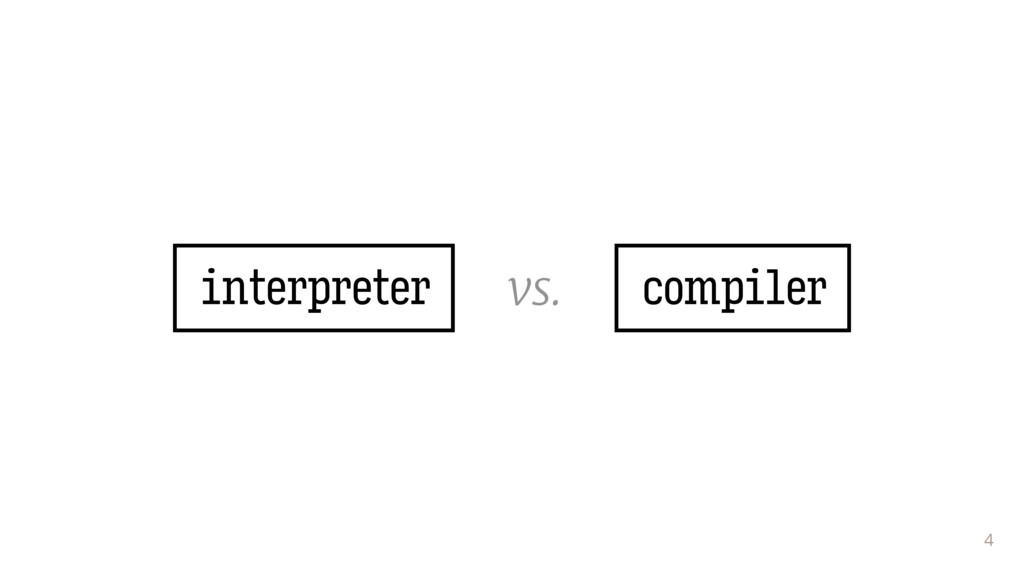 4 compiler interpreter vs.