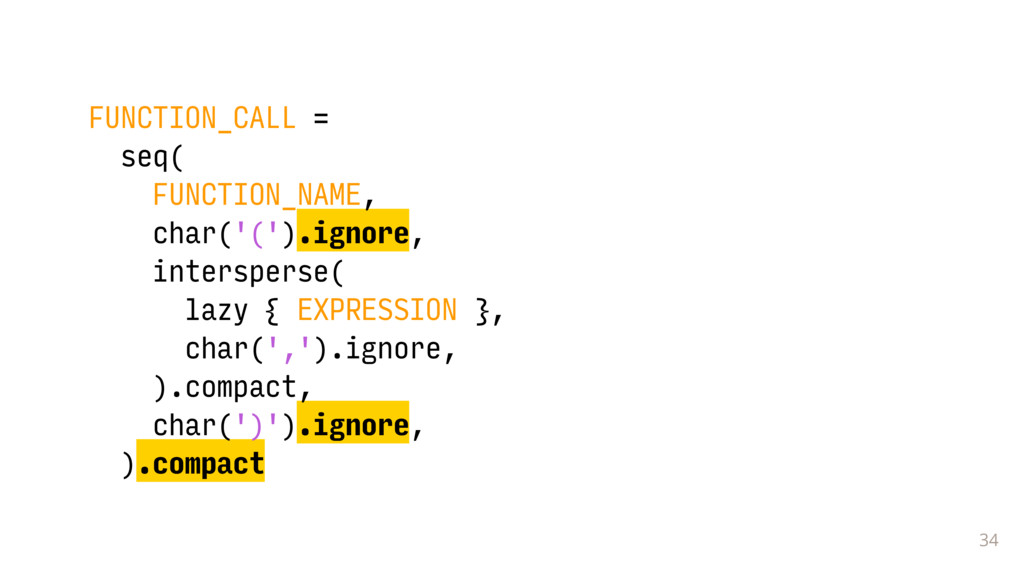 34 FUNCTION_CALL = seq( FUNCTION_NAME, char('('...
