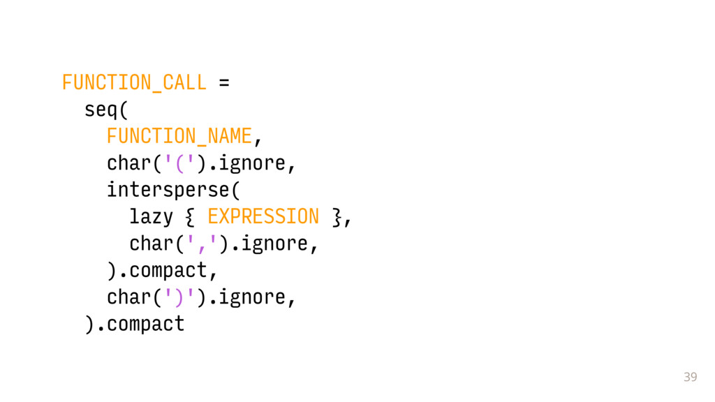 39 FUNCTION_CALL = seq( FUNCTION_NAME, char('('...