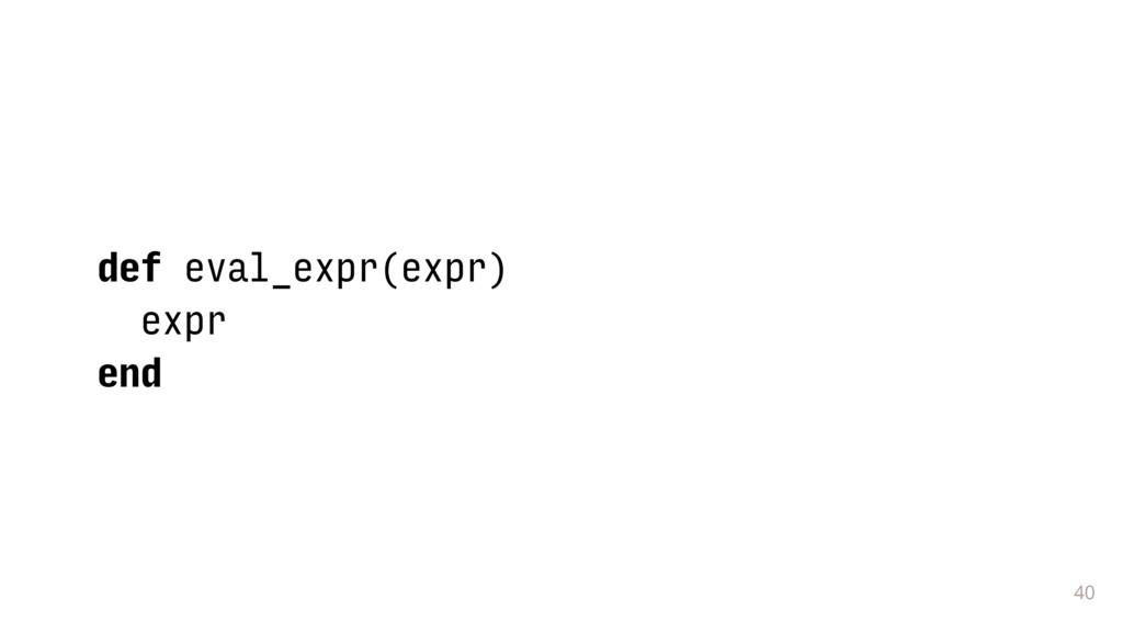 40 def eval_expr(expr) expr end