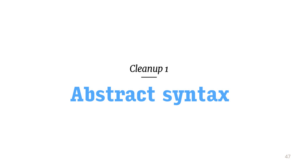 Cleanup 1 47 Abstract syntax