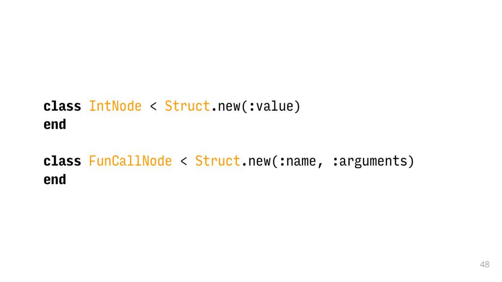 48 class IntNode < Struct.new(:value) end class...