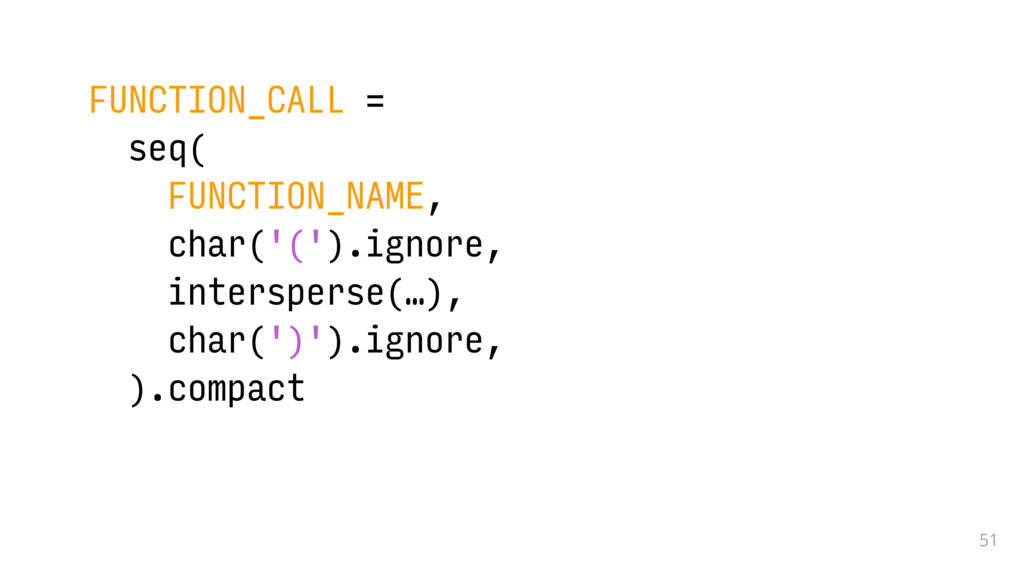 51 FUNCTION_CALL = seq( FUNCTION_NAME, char('('...