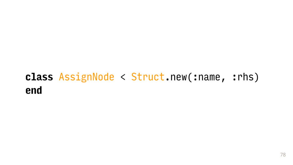 78 class AssignNode < Struct.new(:name, :rhs) e...