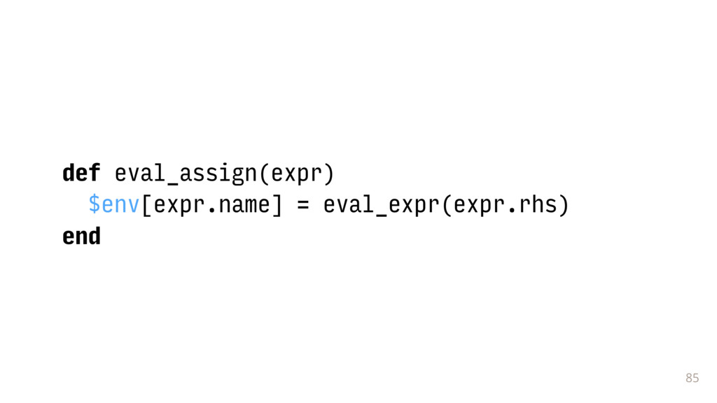 85 def eval_assign(expr) $env[expr.name] = eval...