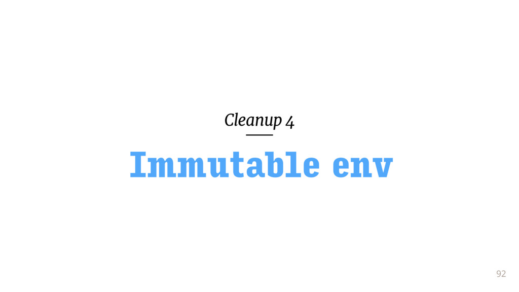 Cleanup 4 92 Immutable env