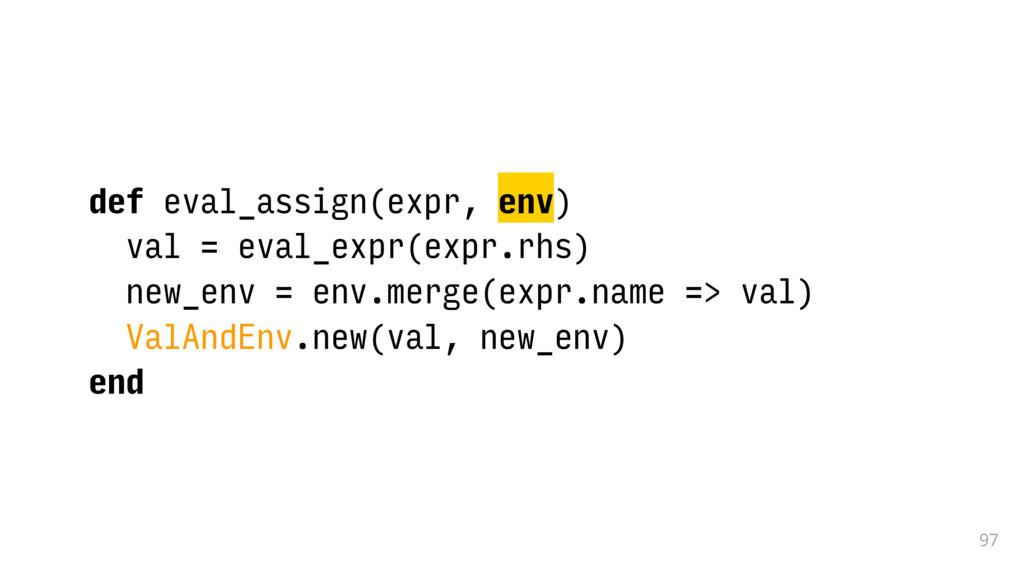 97 def eval_assign(expr, env) val = eval_expr(e...