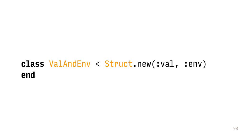 98 class ValAndEnv < Struct.new(:val, :env) end