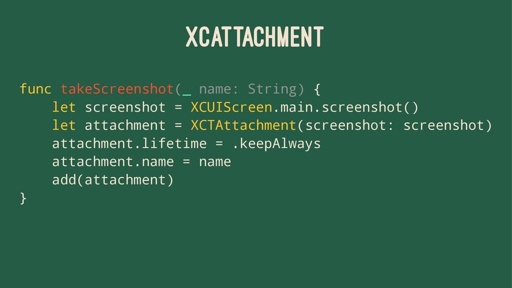XCATTACHMENT func takeScreenshot(_ name: String...