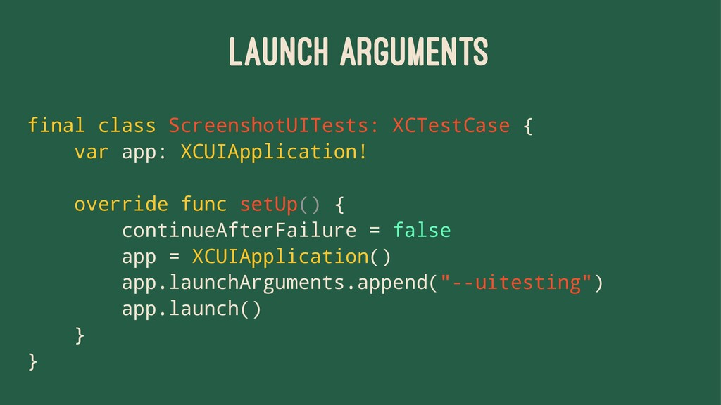 LAUNCH ARGUMENTS final class ScreenshotUITests:...