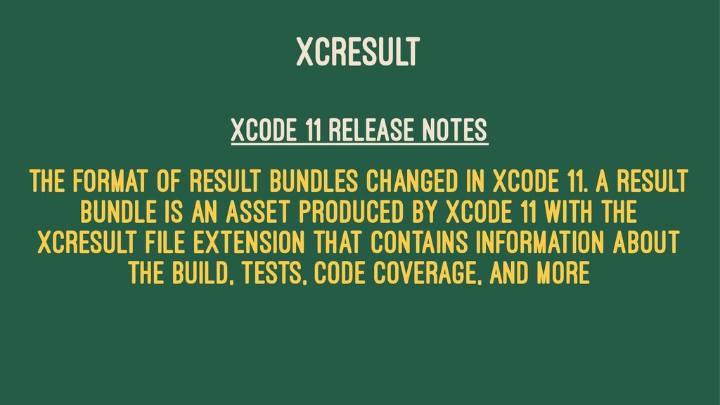 XCRESULT Xcode 11 release notes The format of r...