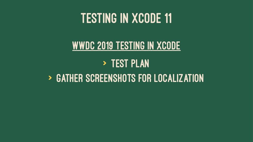 TESTING IN XCODE 11 WWDC 2019 Testing in Xcode ...