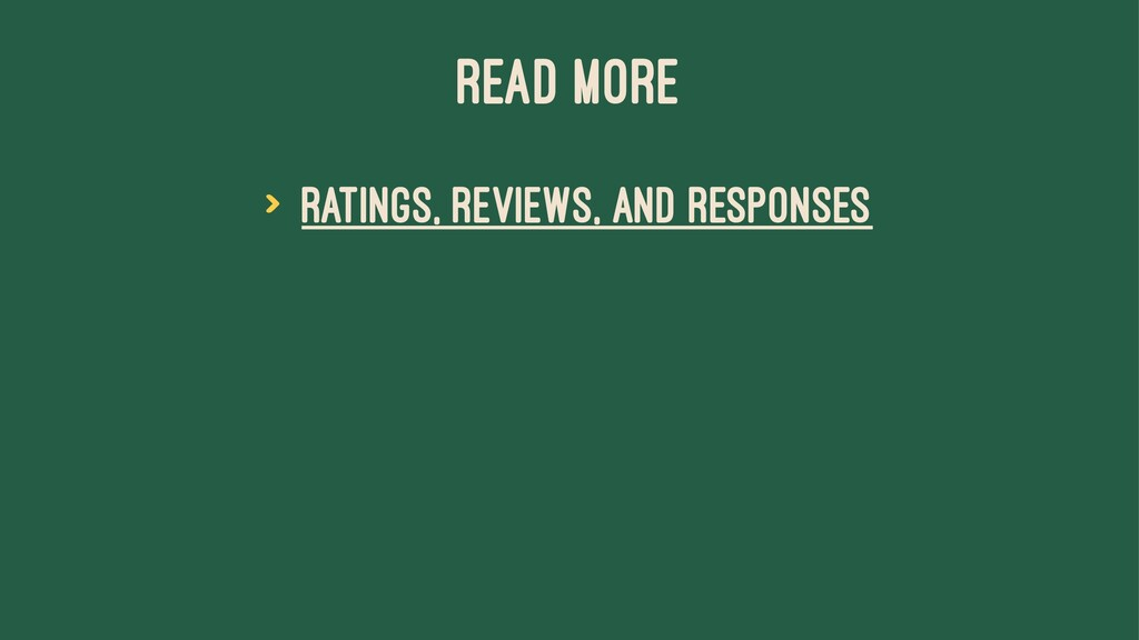 READ MORE > Ratings, Reviews, and Responses