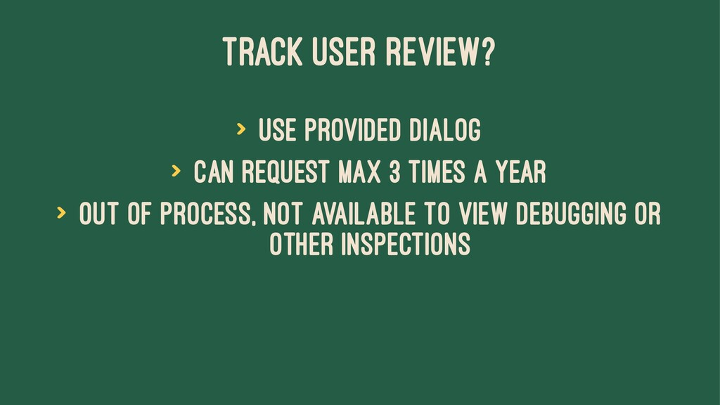 TRACK USER REVIEW? > Use provided dialog > Can ...