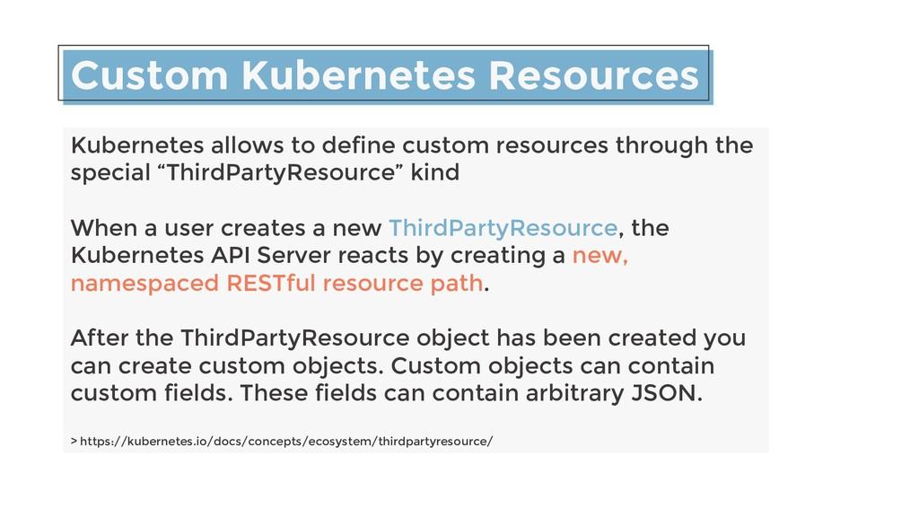 Custom Kubernetes Resources Kubernetes allows t...