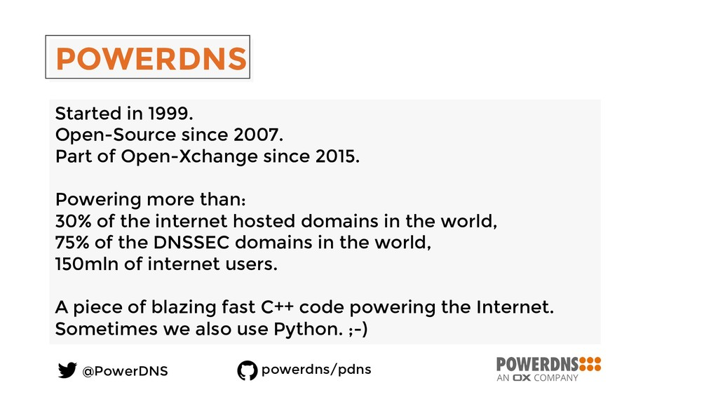 POWERDNS Started in 1999. Open-Source since 200...