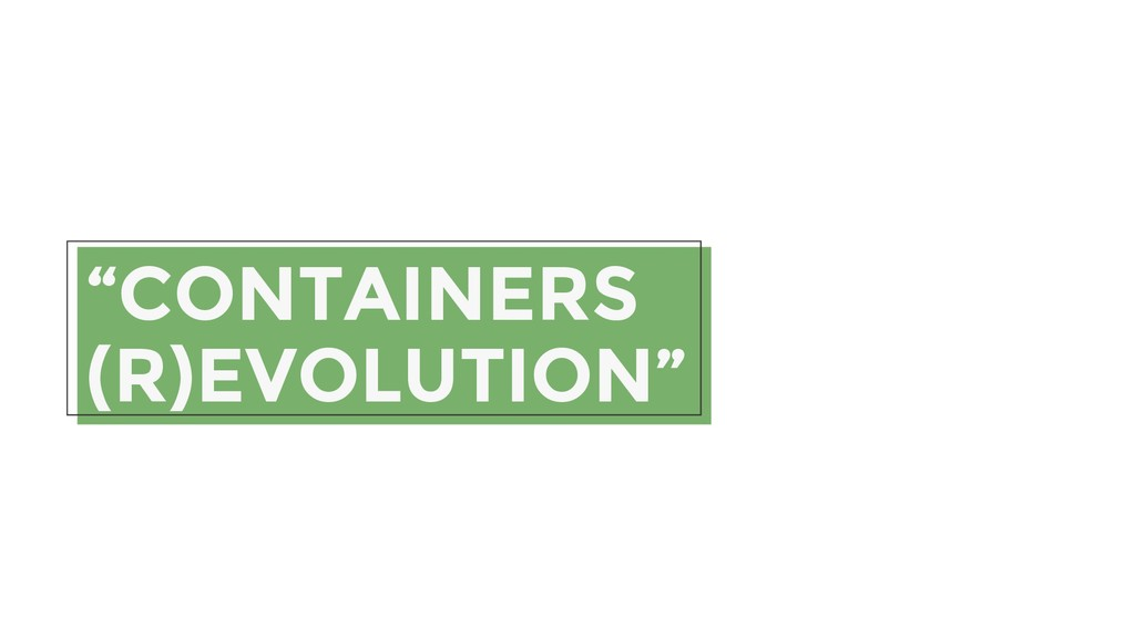 """""""CONTAINERS (R)EVOLUTION"""""""
