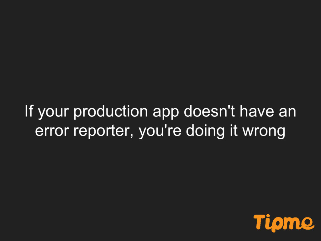 If your production app doesn't have an error re...