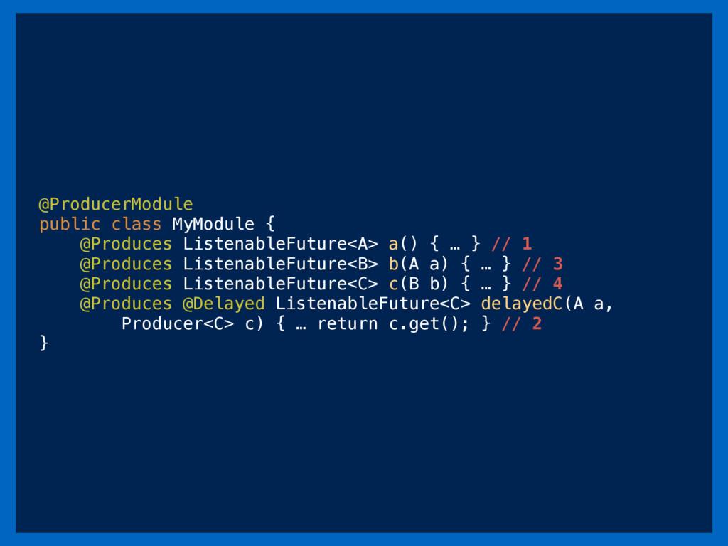 @ProducerModule public class MyModule { @Produc...
