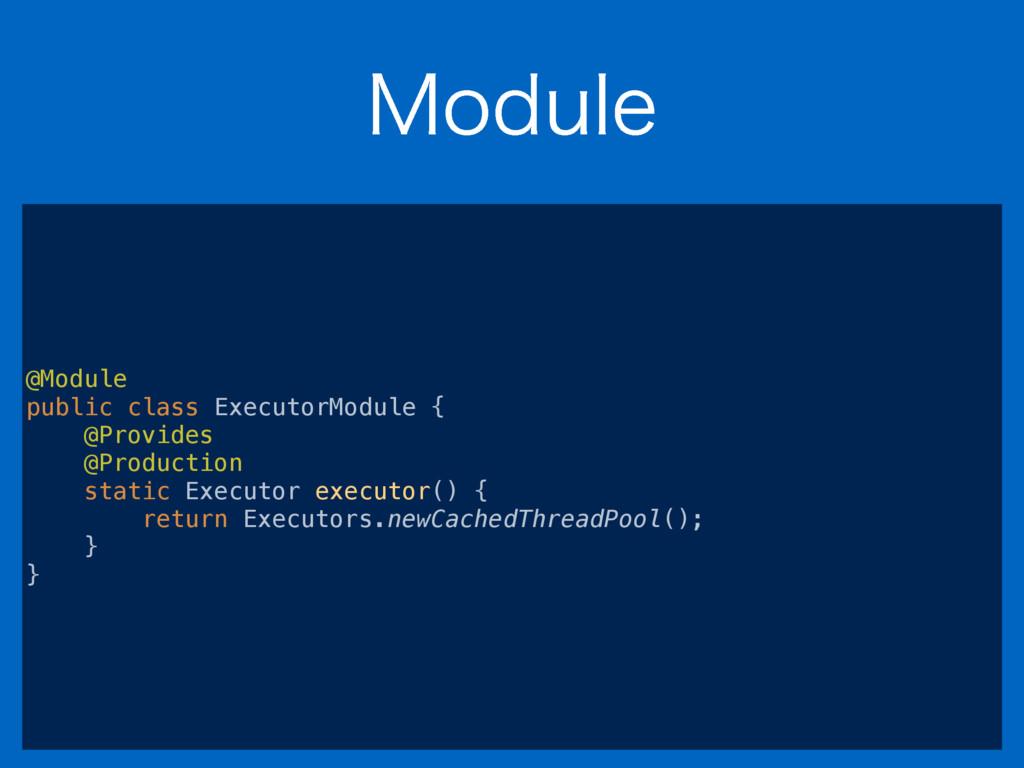 .PEVMF @Module public class ExecutorModule { ...
