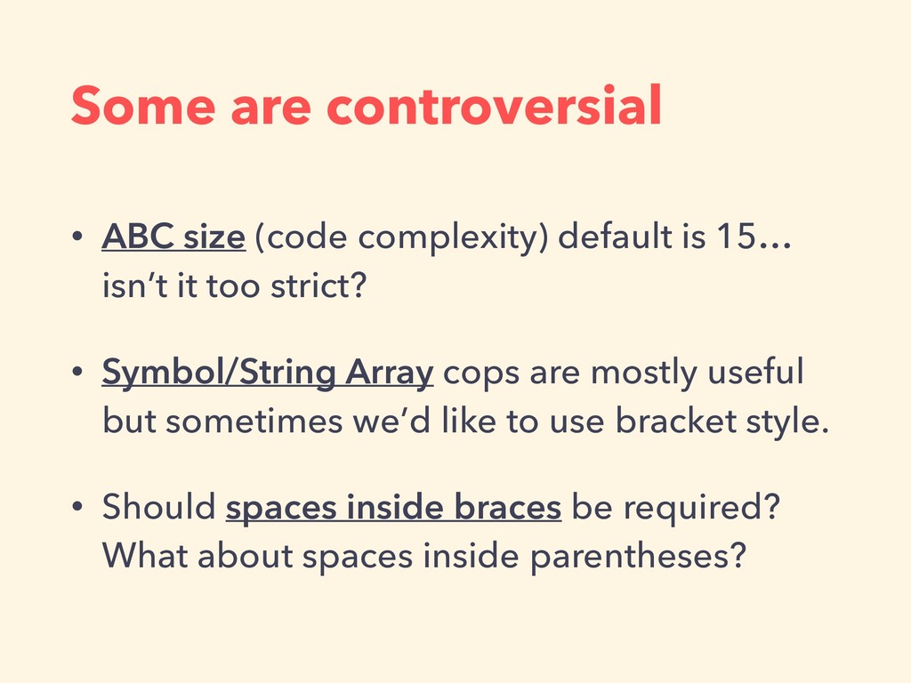 Some are controversial • ABC size (code complex...