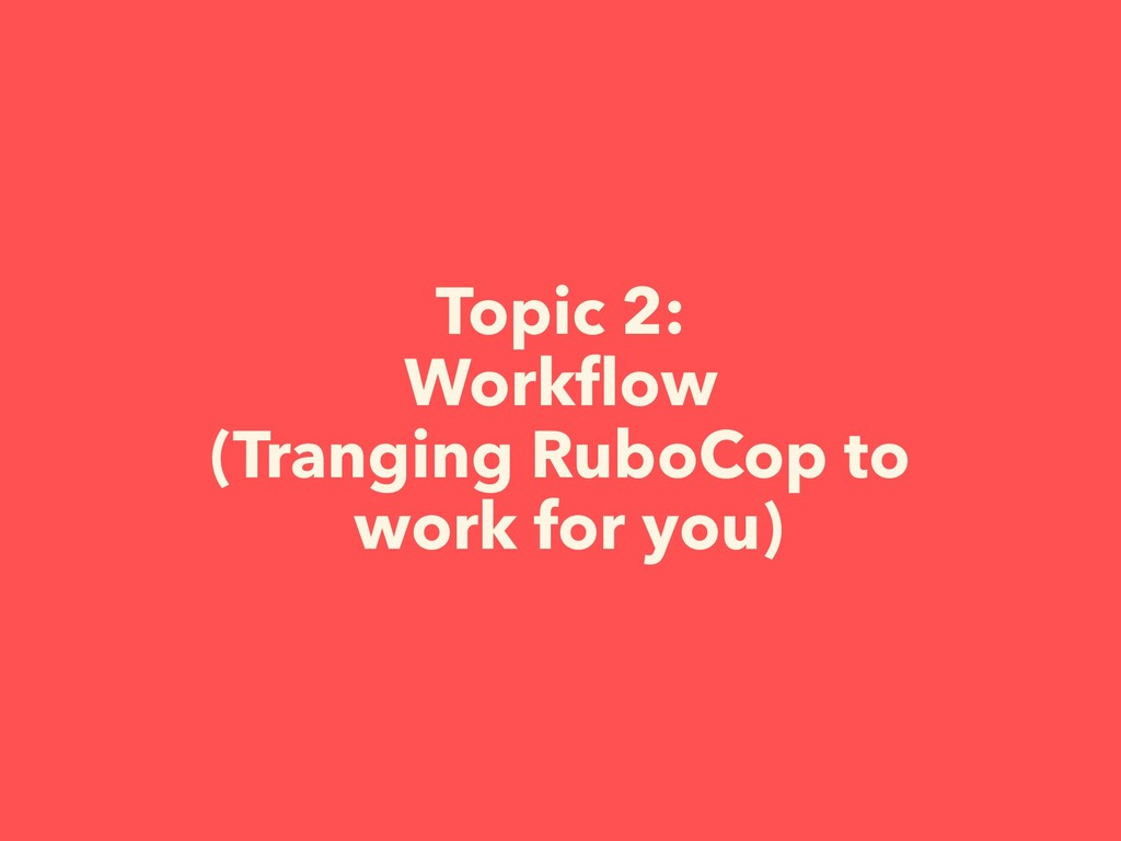 Topic 2: Workflow (Tranging RuboCop to work for ...