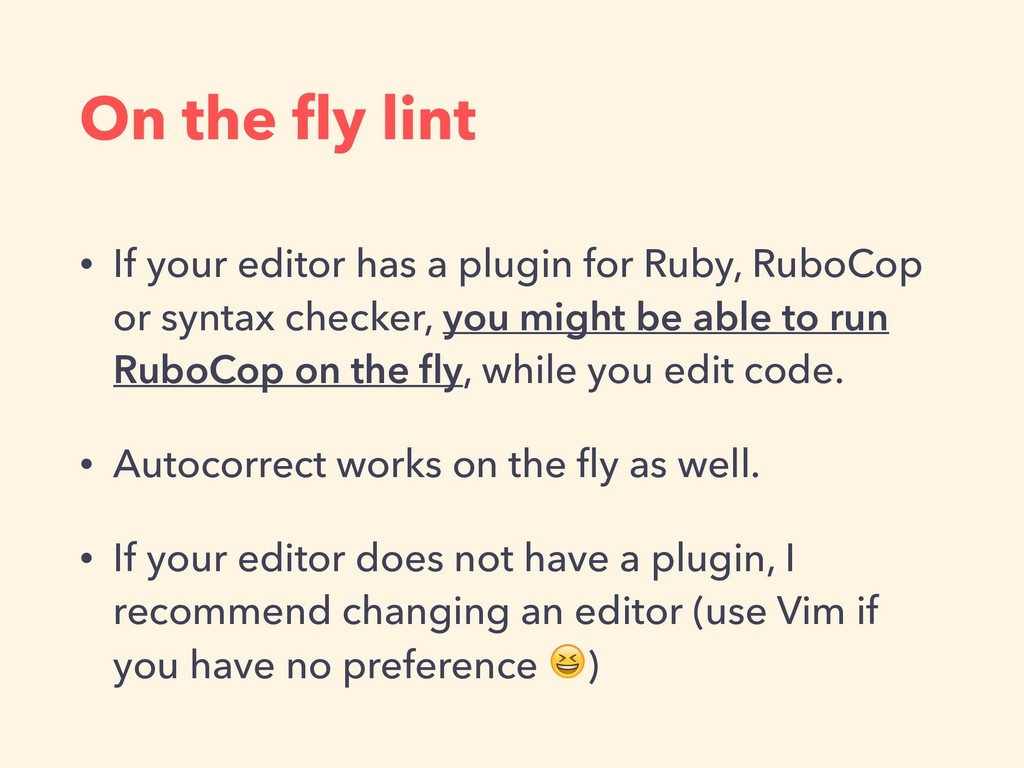 On the fly lint • If your editor has a plugin fo...