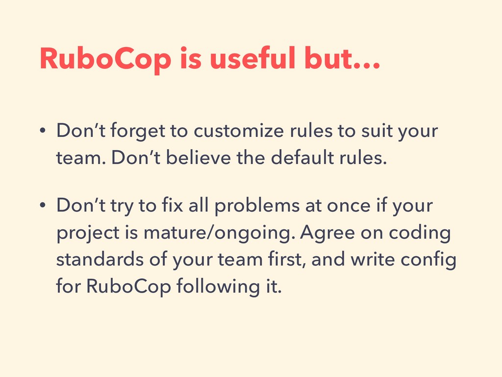 RuboCop is useful but… • Don't forget to custom...