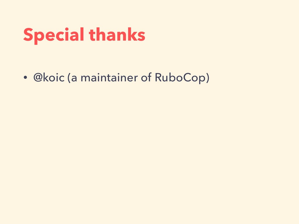 Special thanks • @koic (a maintainer of RuboCop)