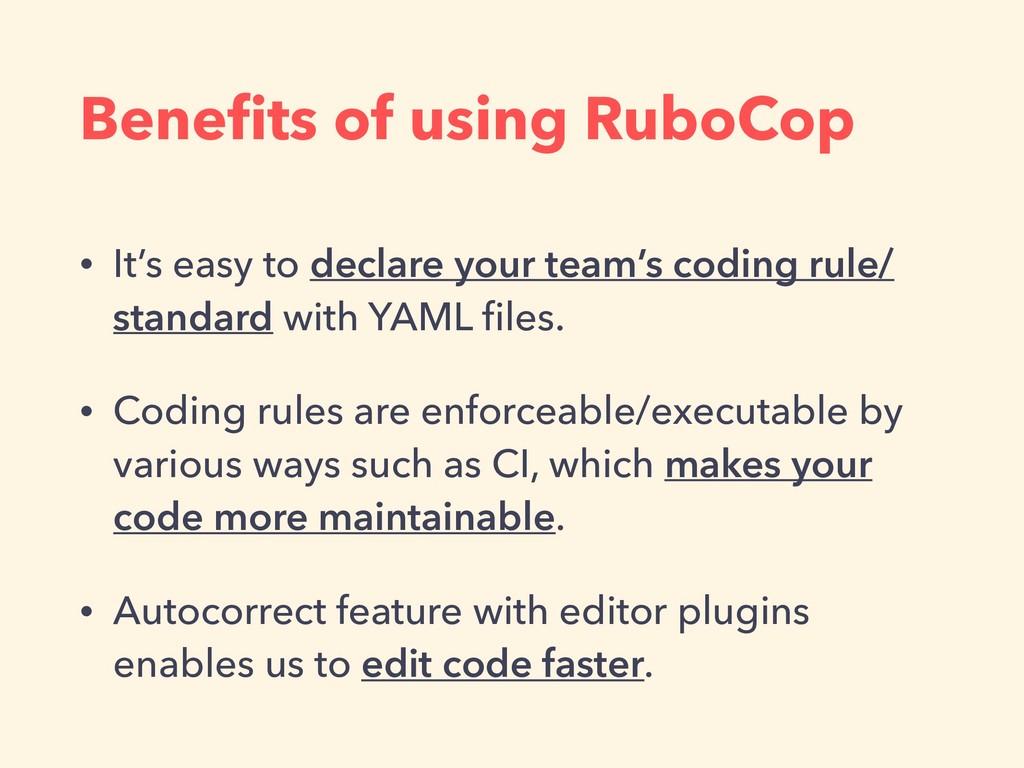 Benefits of using RuboCop • It's easy to declare...