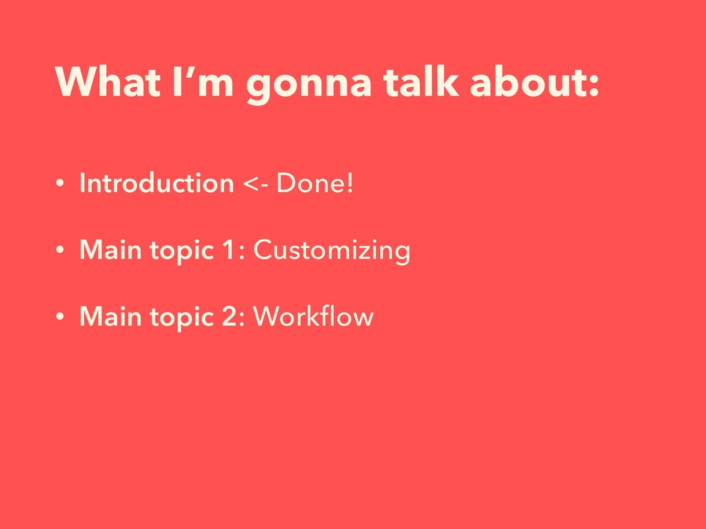 What I'm gonna talk about: • Introduction <- Do...
