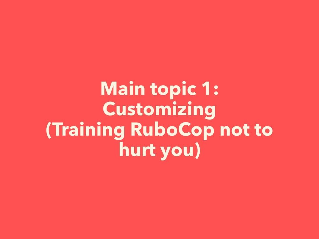 Main topic 1: Customizing (Training RuboCop not...