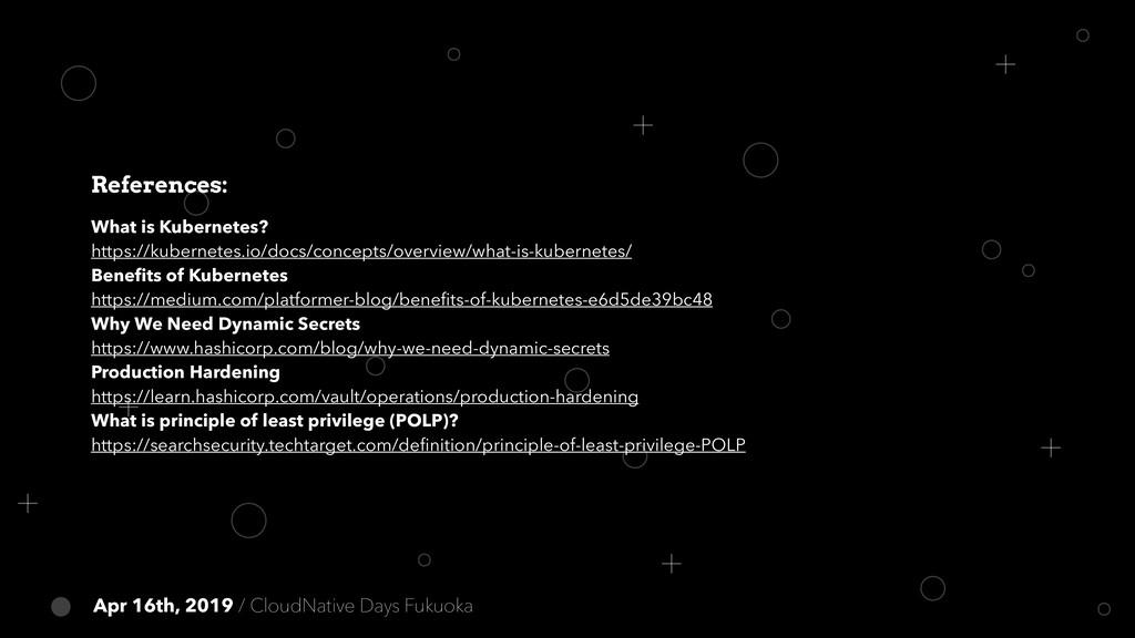 Apr 16th, 2019 / CloudNative Days Fukuoka Refer...
