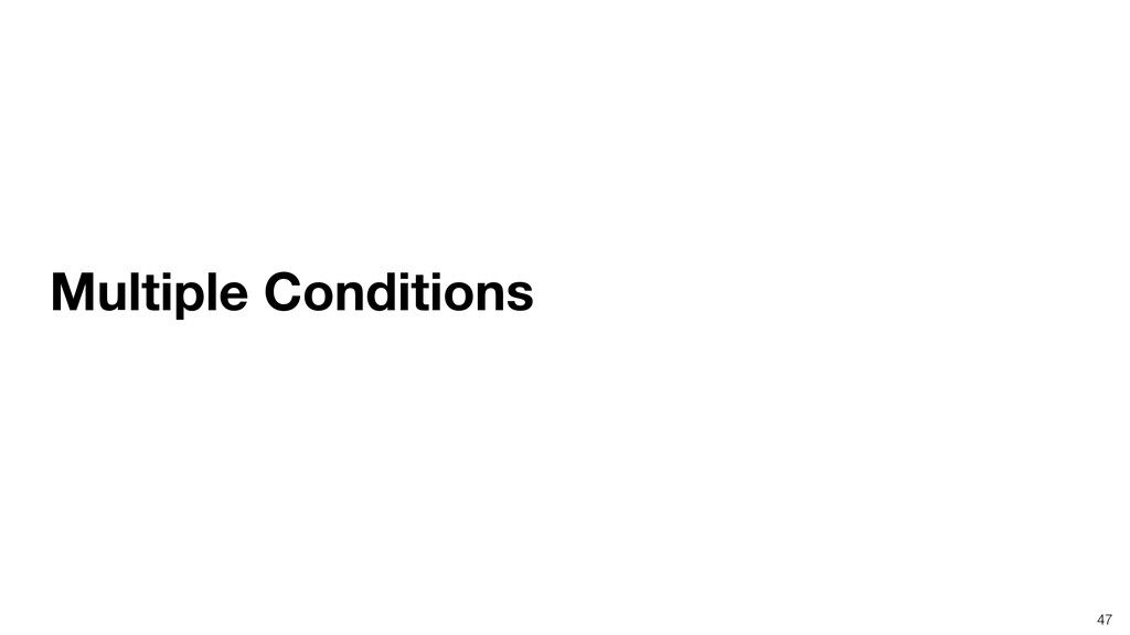47 Multiple Conditions