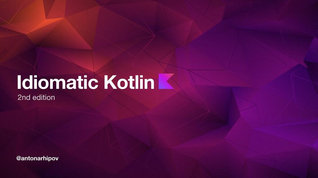@antonarhipov Idiomatic Kotlin 2nd edition